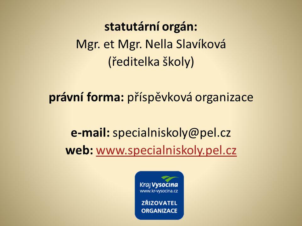 statutární orgán: Mgr. et Mgr. Nella Slavíková (ředitelka školy) právní forma: příspěvková organizace e-mail: specialniskoly@pel.cz web: www.specialni