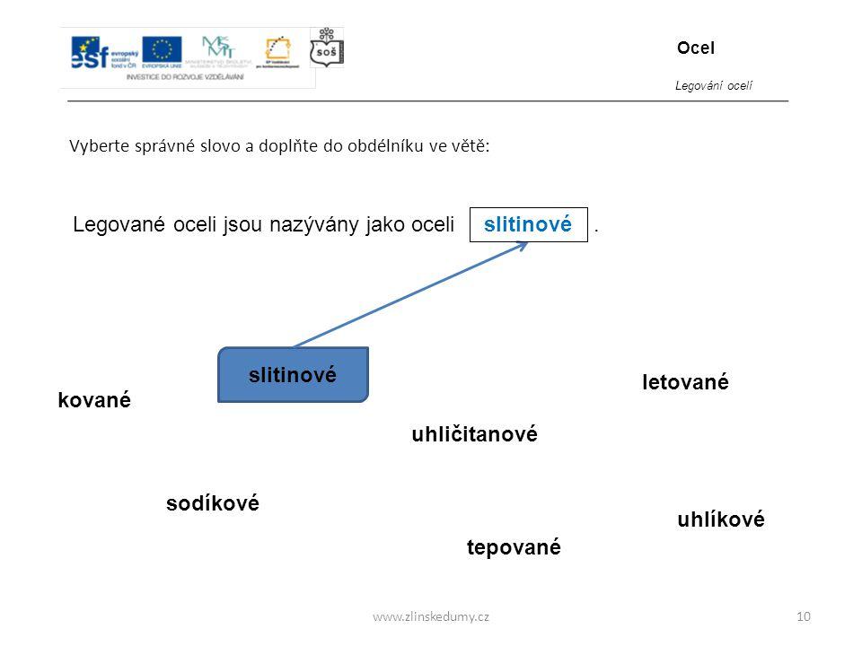 www.zlinskedumy.cz Vyberte správné slovo a doplňte do obdélníku ve větě: 10 Legované oceli jsou nazývány jako oceli. hmotnost kované sodíkové slitinov