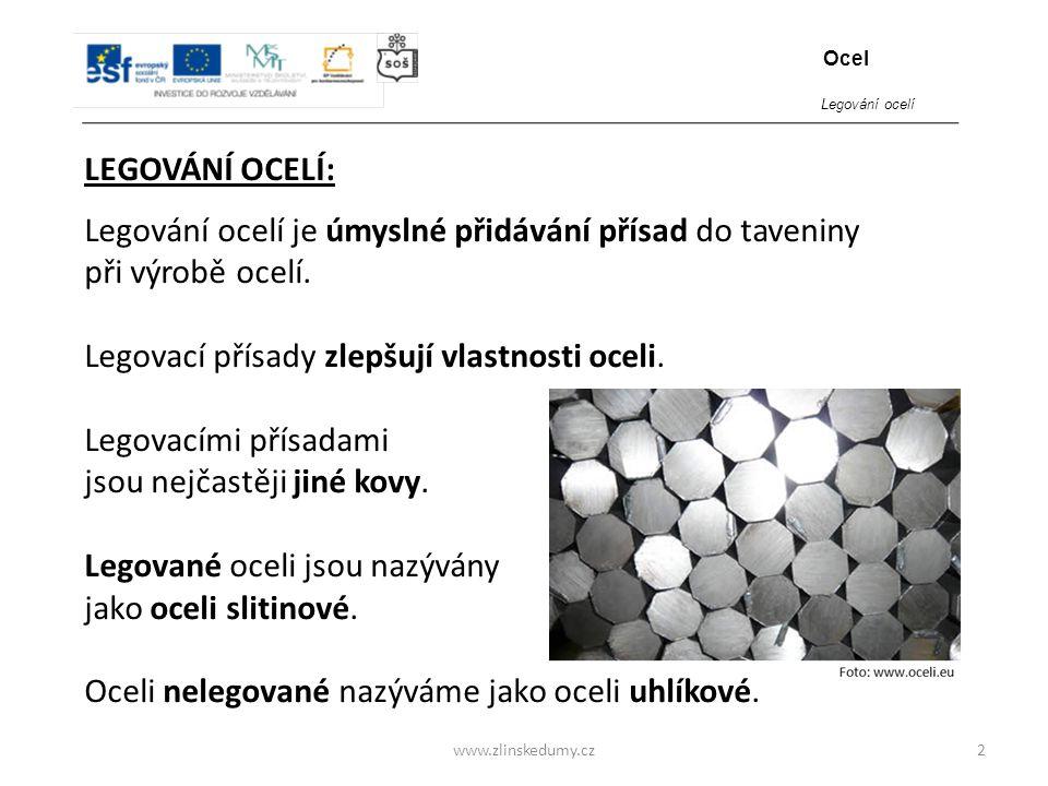 www.zlinskedumy.cz LEGOVÁNÍ OCELÍ: 2 Legování ocelí je úmyslné přidávání přísad do taveniny při výrobě ocelí. Legovací přísady zlepšují vlastnosti oce