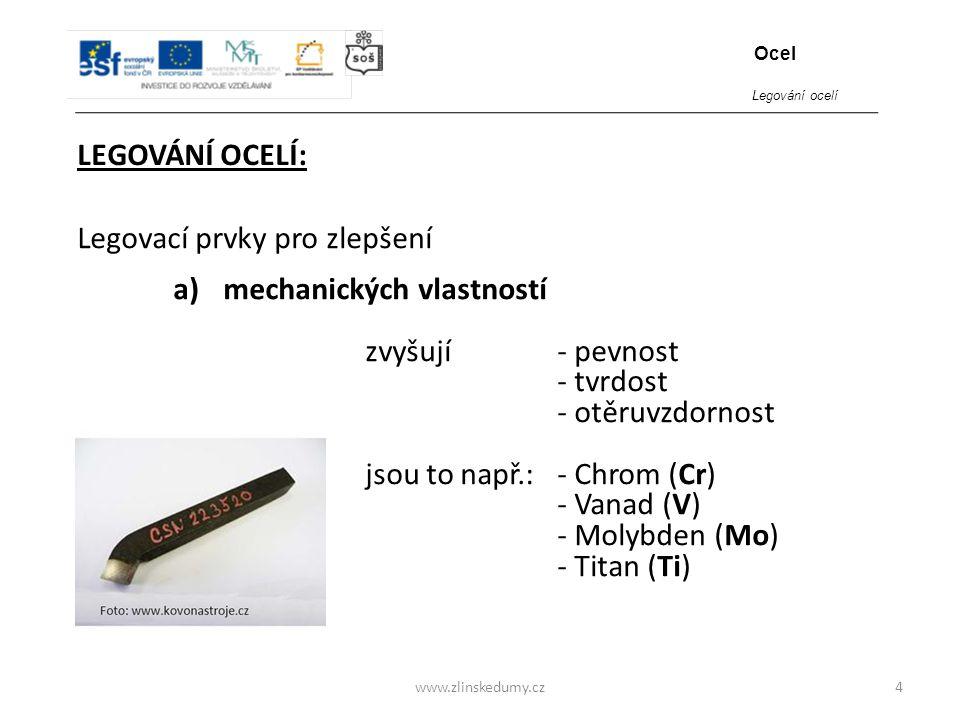 www.zlinskedumy.cz LEGOVÁNÍ OCELÍ: 4 Legovací prvky pro zlepšení a)mechanických vlastností zvyšují - pevnost - tvrdost - otěruvzdornost jsou to např.: