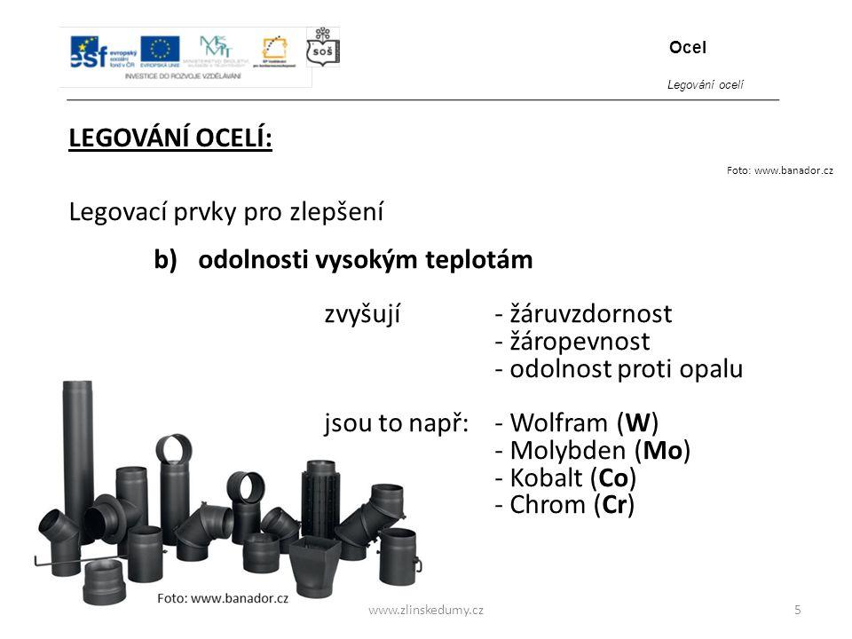 www.zlinskedumy.cz LEGOVÁNÍ OCELÍ: 5 Legovací prvky pro zlepšení b)odolnosti vysokým teplotám zvyšují - žáruvzdornost - žáropevnost - odolnost proti o