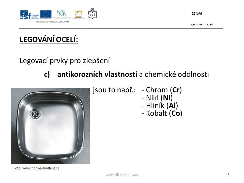 www.zlinskedumy.cz LEGOVÁNÍ OCELÍ: 6 Legovací prvky pro zlepšení c) antikorozních vlastností a chemické odolnosti jsou to např.:- Chrom (Cr) - Nikl (N