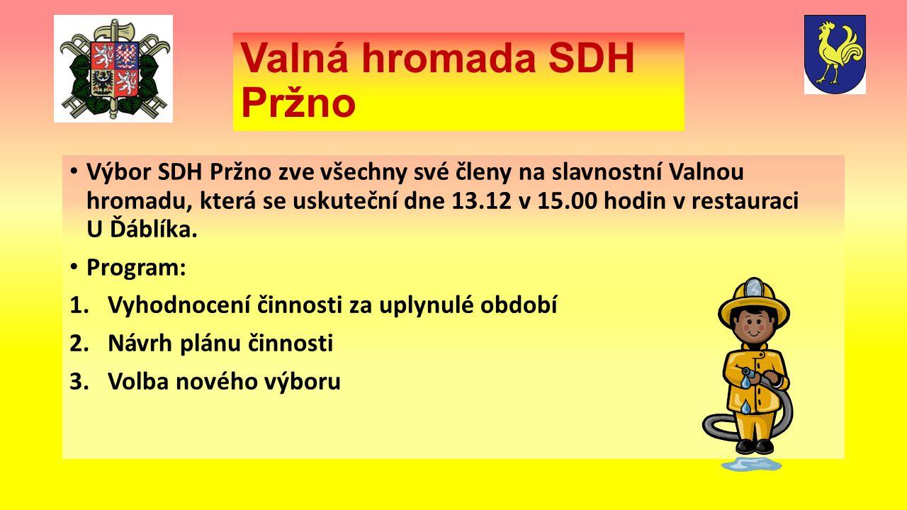 Valná hromada SDH Pržno Výbor SDH Pržno zve všechny své členy na slavnostní Valnou hromadu, která se uskuteční dne 13.12 v 15.00 hodin v restauraci U Ďáblíka.