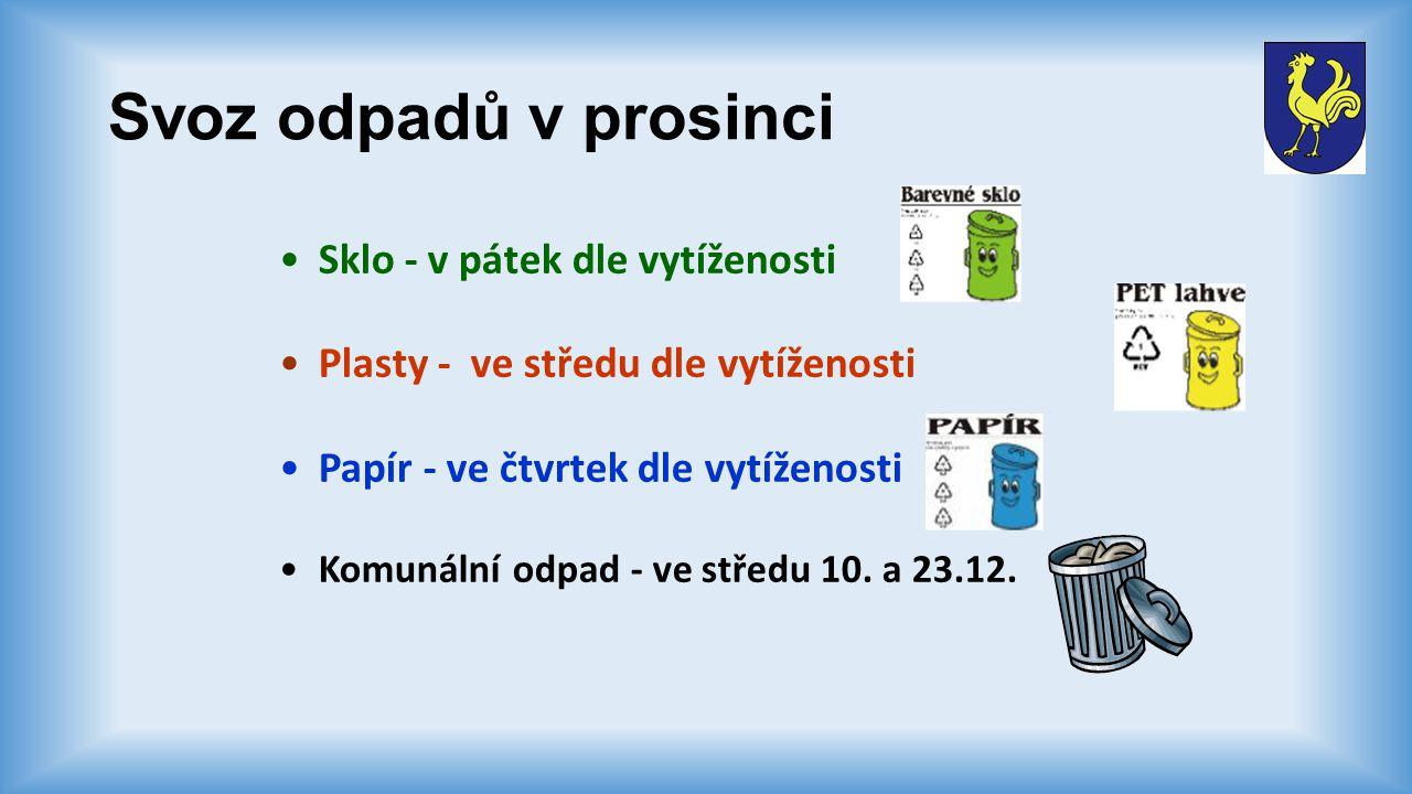 Svoz odpadů v prosinci Sklo - v pátek dle vytíženosti Plasty - ve středu dle vytíženosti Papír - ve čtvrtek dle vytíženosti Komunální odpad - ve středu 10.