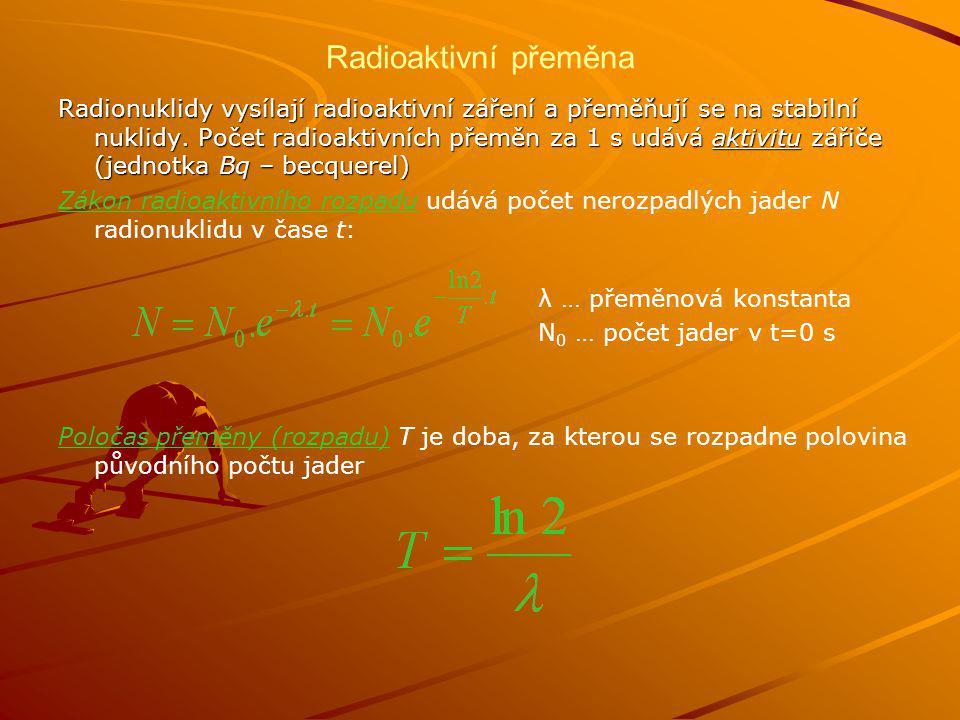 Radioaktivní přeměna Radionuklidy vysílají radioaktivní záření a přeměňují se na stabilní nuklidy.