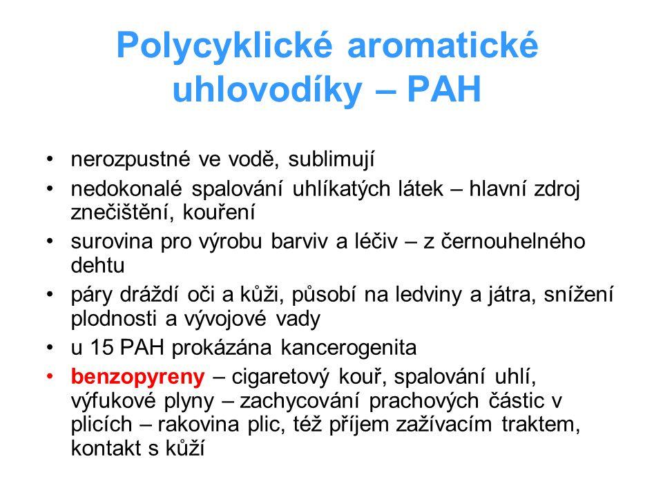 Polycyklické aromatické uhlovodíky – PAH nerozpustné ve vodě, sublimují nedokonalé spalování uhlíkatých látek – hlavní zdroj znečištění, kouření surov