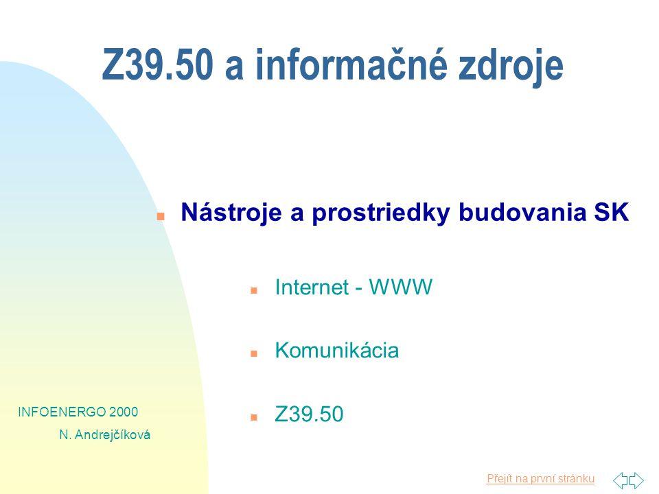 Přejít na první stránku INFOENERGO 2000 N. Andrejčíková Z39.50 a informačné zdroje n Internet - WWW