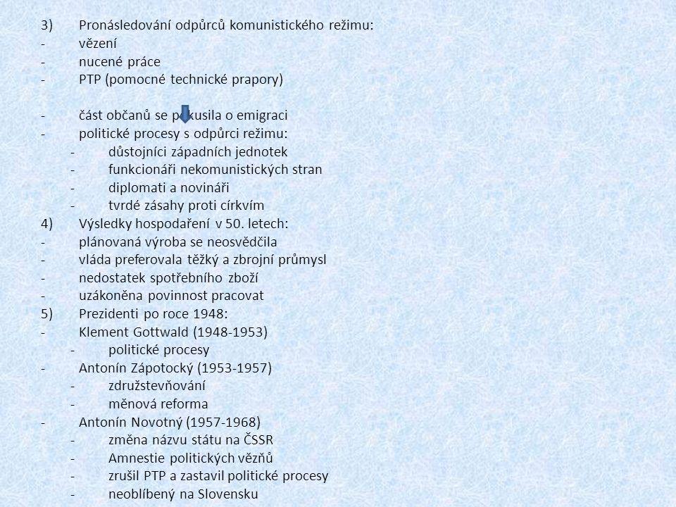 3)Pronásledování odpůrců komunistického režimu: -vězení -nucené práce -PTP (pomocné technické prapory) -část občanů se pokusila o emigraci -politické procesy s odpůrci režimu: -důstojníci západních jednotek -funkcionáři nekomunistických stran -diplomati a novináři -tvrdé zásahy proti církvím 4)Výsledky hospodaření v 50.