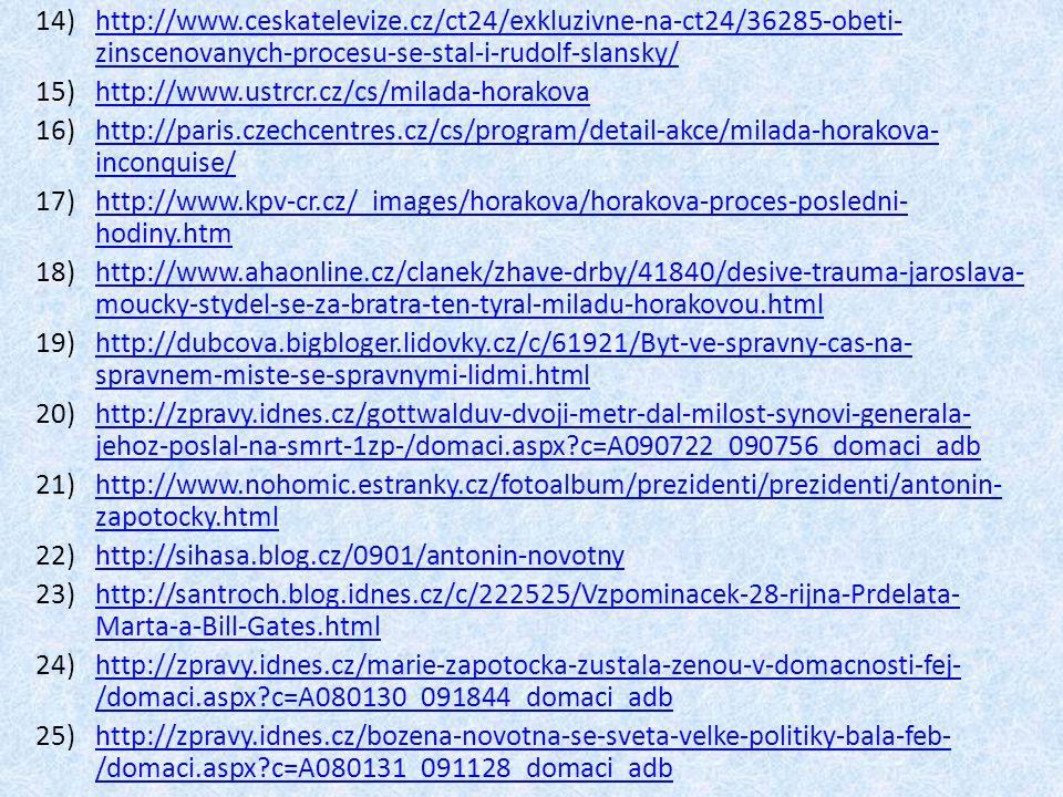 14)http://www.ceskatelevize.cz/ct24/exkluzivne-na-ct24/36285-obeti- zinscenovanych-procesu-se-stal-i-rudolf-slansky/http://www.ceskatelevize.cz/ct24/e