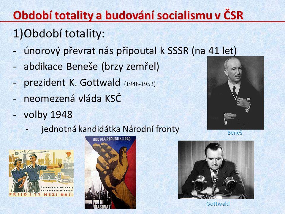 Období totality a budování socialismu v ČSR 1)Období totality: -únorový převrat nás připoutal k SSSR (na 41 let) -abdikace Beneše (brzy zemřel) -prezident K.