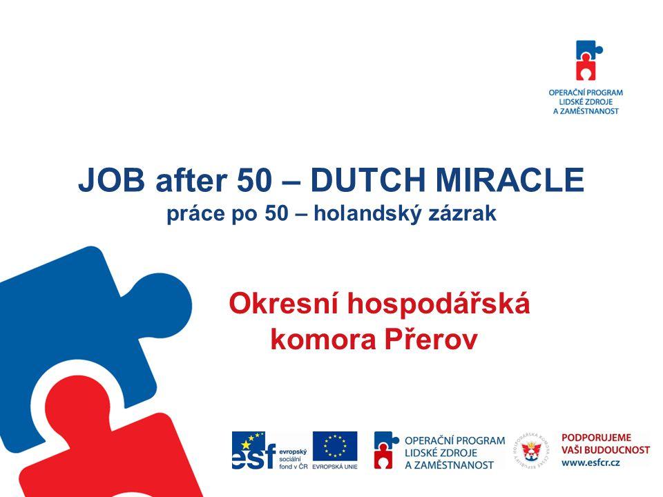 JOB after 50 – DUTCH MIRACLE práce po 50 – holandský zázrak Okresní hospodářská komora Přerov