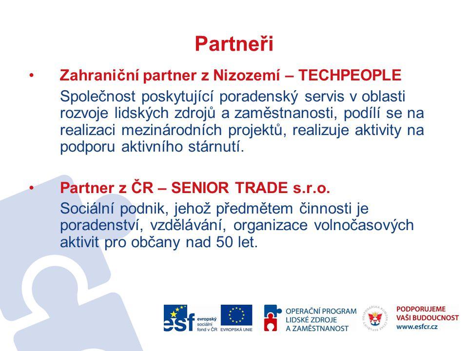 Partneři Zahraniční partner z Nizozemí – TECHPEOPLE Společnost poskytující poradenský servis v oblasti rozvoje lidských zdrojů a zaměstnanosti, podílí se na realizaci mezinárodních projektů, realizuje aktivity na podporu aktivního stárnutí.
