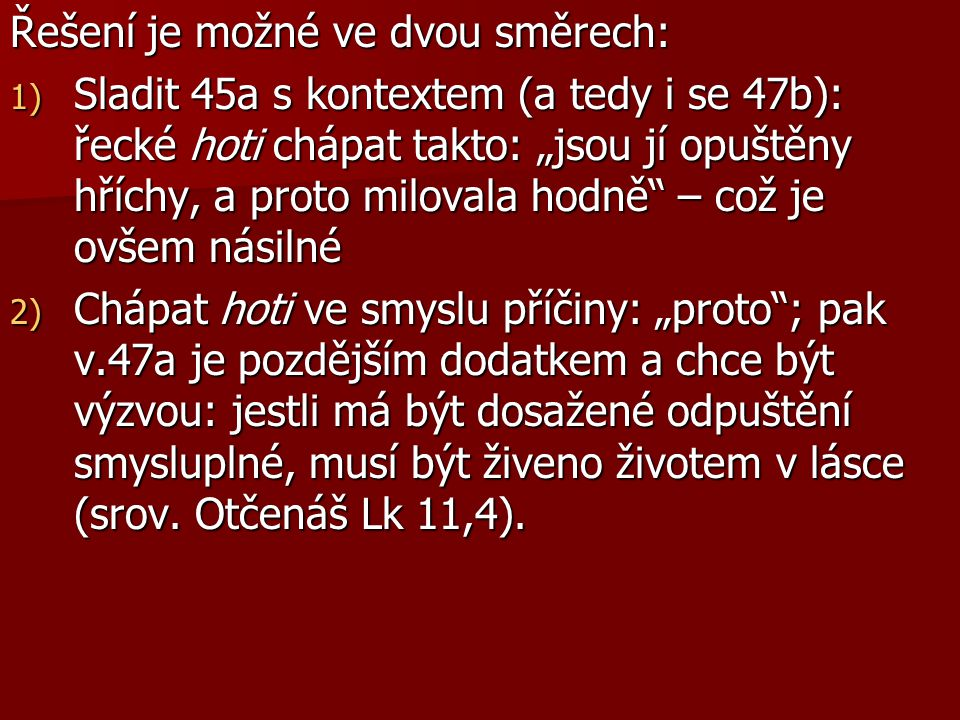 """Řešení je možné ve dvou směrech: 1) Sladit 45a s kontextem (a tedy i se 47b): řecké hoti chápat takto: """"jsou jí opuštěny hříchy, a proto milovala hodn"""
