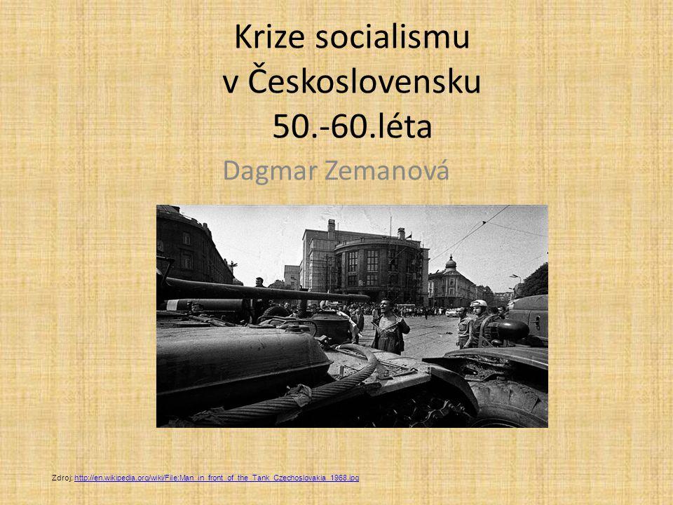 Krize socialismu v Československu 50.-60.léta Dagmar Zemanová Zdroj: http://en.wikipedia.org/wiki/File:Man_in_front_of_the_Tank_Czechoslovakia_1968.jp