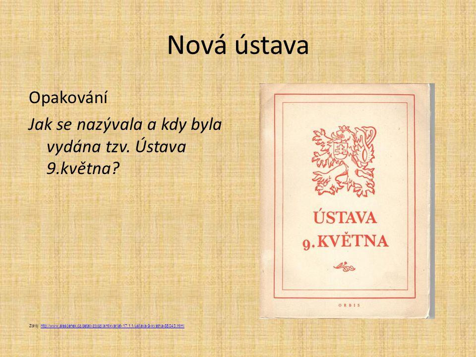 Nová ústava Opakování Jak se nazývala a kdy byla vydána tzv. Ústava 9.května? Zdroj: http://www.alescenek.cz/detail-zbozi/antikvariat-17:1:1/ustava-9-