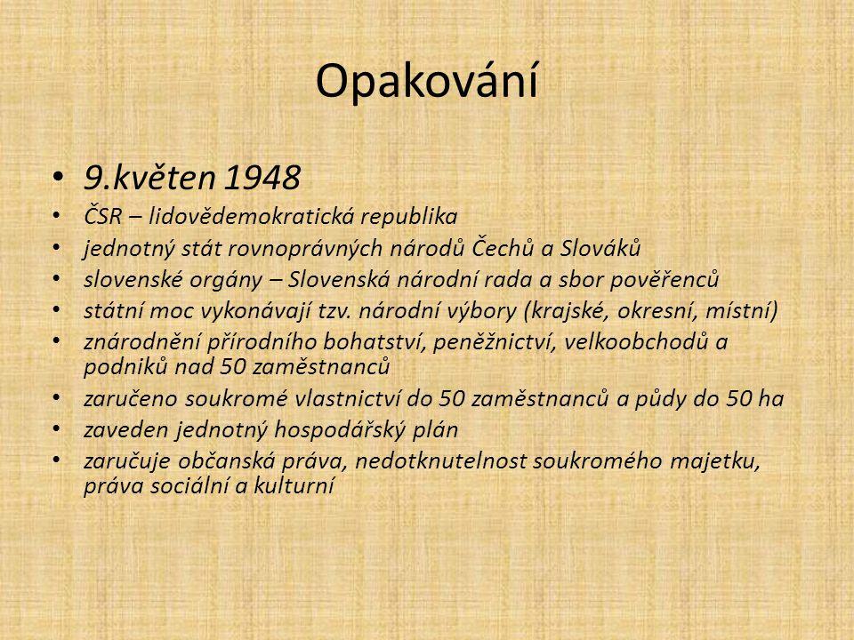 Opakování 9.květen 1948 ČSR – lidovědemokratická republika jednotný stát rovnoprávných národů Čechů a Slováků slovenské orgány – Slovenská národní rad