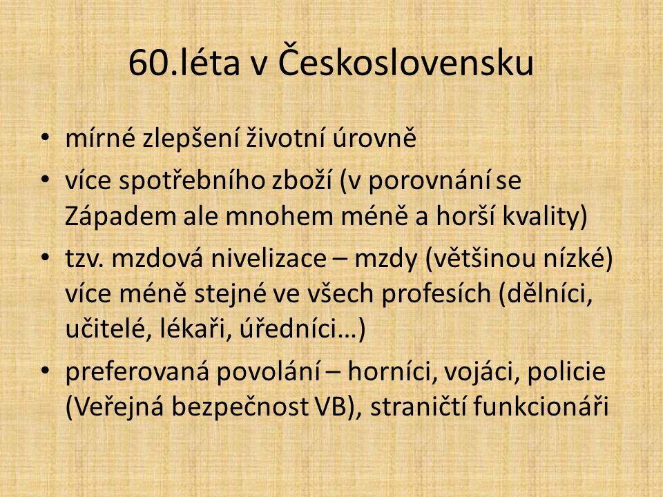 60.léta v Československu mírné zlepšení životní úrovně více spotřebního zboží (v porovnání se Západem ale mnohem méně a horší kvality) tzv. mzdová niv