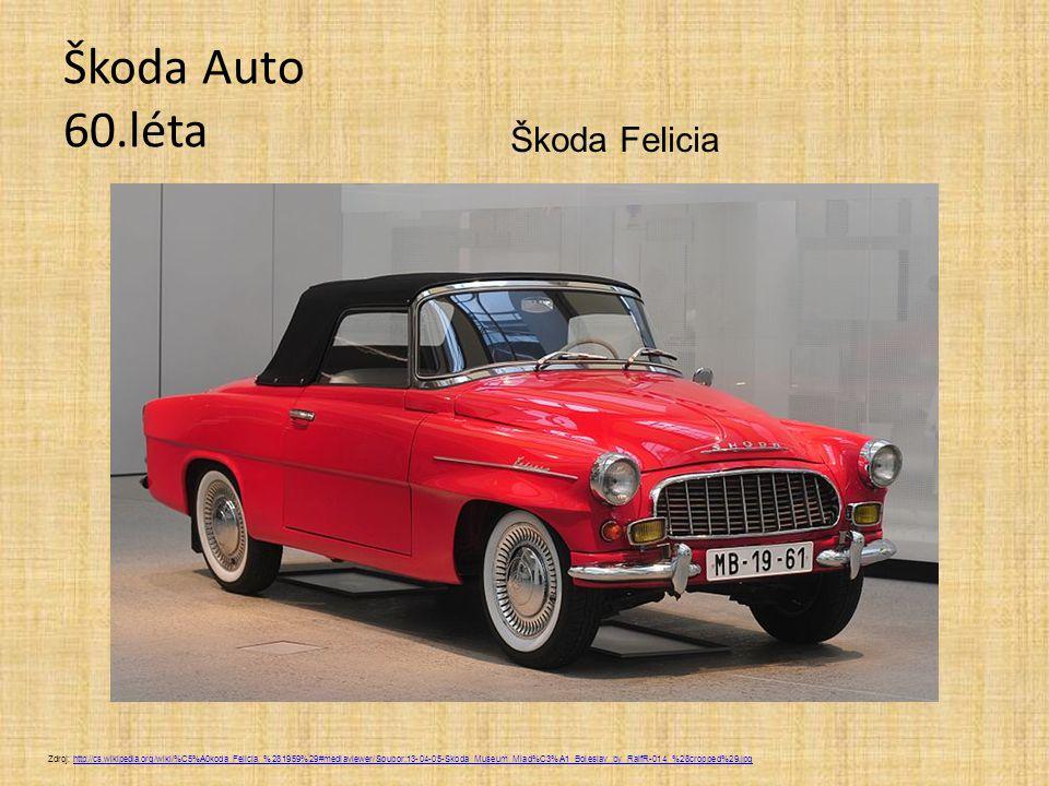 Škoda Auto 60.léta Zdroj: http://cs.wikipedia.org/wiki/%C5%A0koda_Felicia_%281959%29#mediaviewer/Soubor:13-04-05-Skoda_Museum_Mlad%C3%A1_Boleslav_by_R