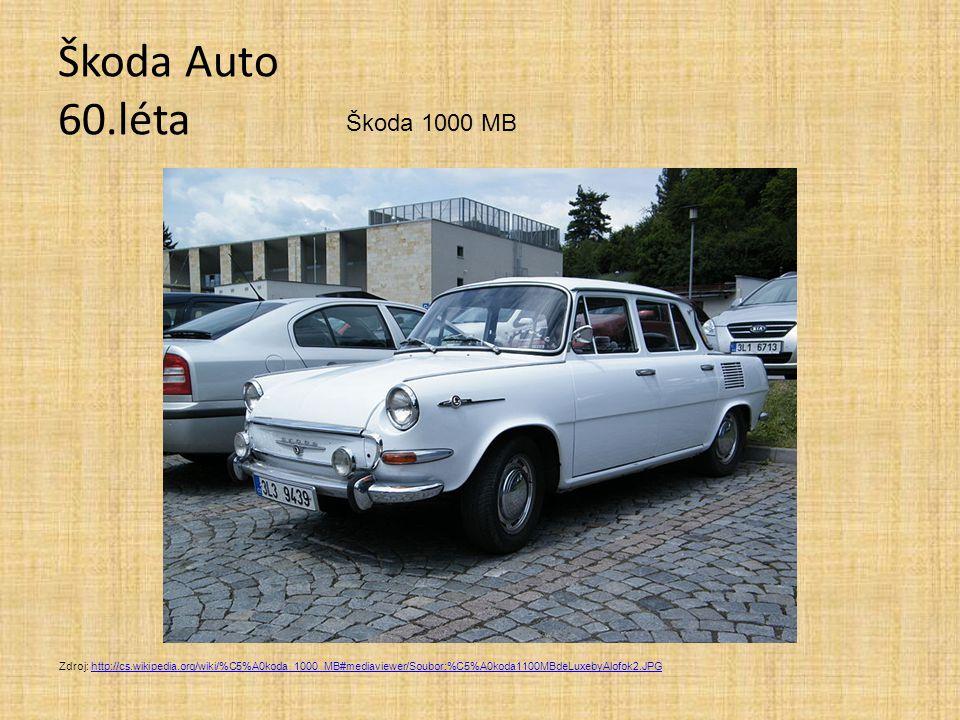Škoda Auto 60.léta Škoda 1000 MB Zdroj: http://cs.wikipedia.org/wiki/%C5%A0koda_1000_MB#mediaviewer/Soubor:%C5%A0koda1100MBdeLuxebyAlofok2.JPGhttp://c