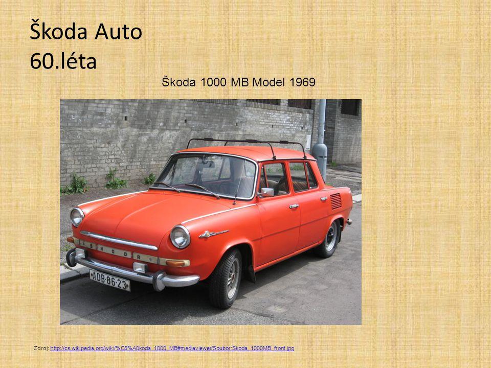 Škoda Auto 60.léta Zdroj: http://cs.wikipedia.org/wiki/%C5%A0koda_1000_MB#mediaviewer/Soubor:Skoda_1000MB_front.jpghttp://cs.wikipedia.org/wiki/%C5%A0