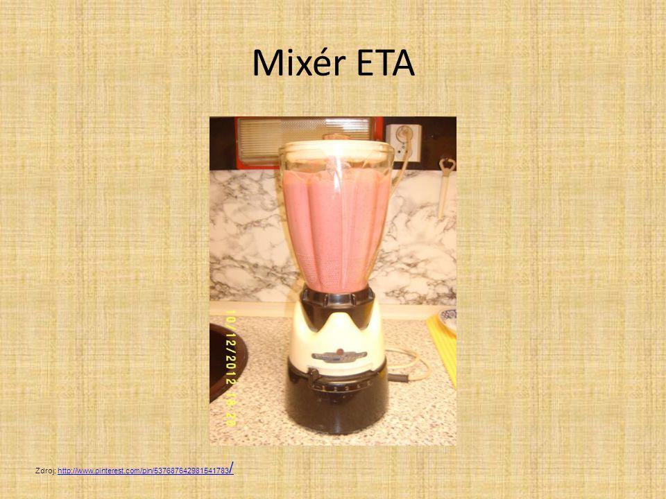 Mixér ETA Zdroj: http://www.pinterest.com/pin/537687642981541783 /http://www.pinterest.com/pin/537687642981541783 /