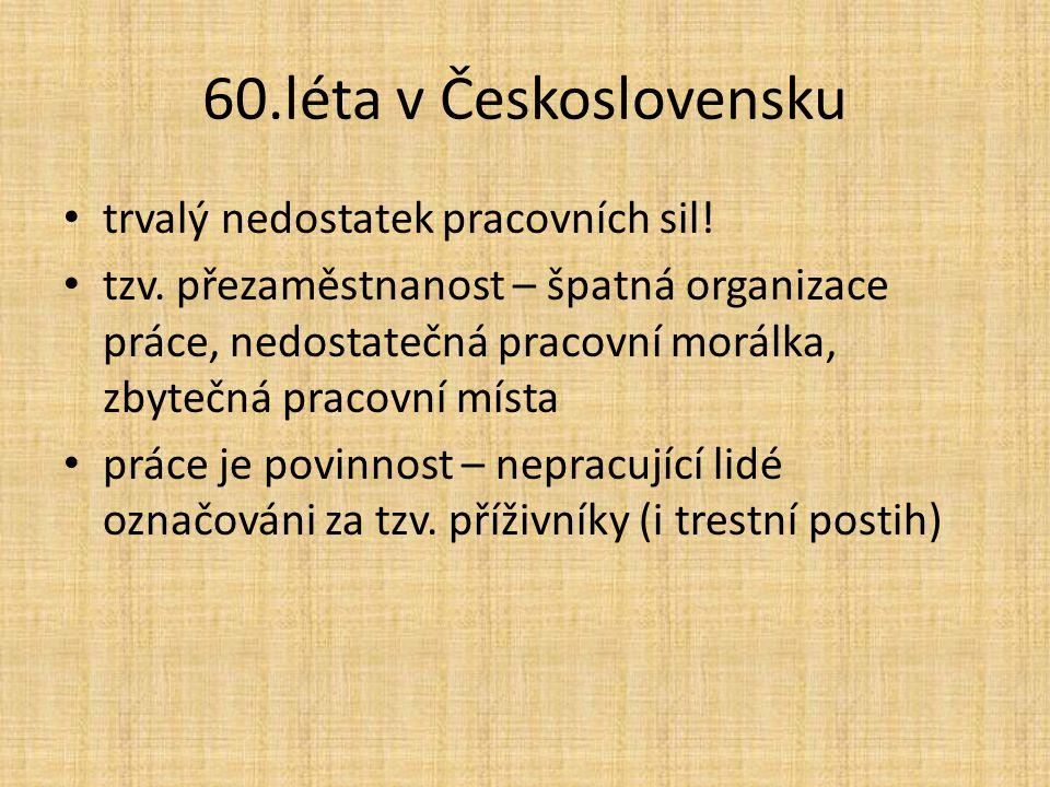 60.léta v Československu trvalý nedostatek pracovních sil! tzv. přezaměstnanost – špatná organizace práce, nedostatečná pracovní morálka, zbytečná pra