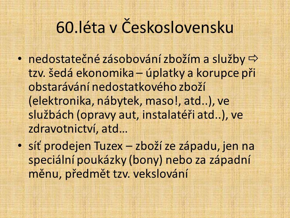 60.léta v Československu nedostatečné zásobování zbožím a služby  tzv. šedá ekonomika – úplatky a korupce při obstarávání nedostatkového zboží (elekt