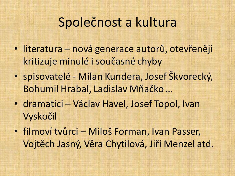 Společnost a kultura literatura – nová generace autorů, otevřeněji kritizuje minulé i současné chyby spisovatelé - Milan Kundera, Josef Škvorecký, Boh