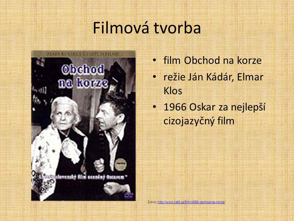 Filmová tvorba film Obchod na korze režie Ján Kádár, Elmar Klos 1966 Oskar za nejlepší cizojazyčný film Zdroj: http://www.csfd.cz/film/4999-obchod-na-