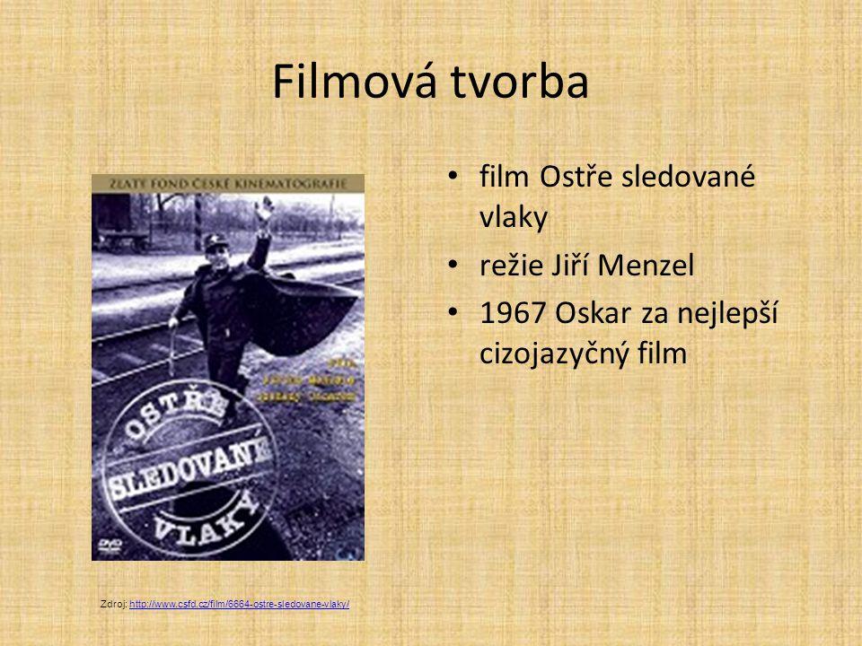 Filmová tvorba film Ostře sledované vlaky režie Jiří Menzel 1967 Oskar za nejlepší cizojazyčný film Zdroj: http://www.csfd.cz/film/6664-ostre-sledovan