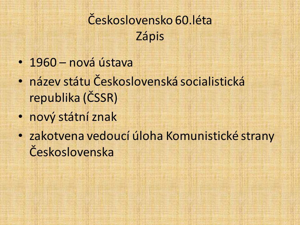 Československo 60.léta Zápis 1960 – nová ústava název státu Československá socialistická republika (ČSSR) nový státní znak zakotvena vedoucí úloha Kom