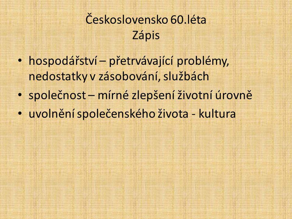 Československo 60.léta Zápis hospodářství – přetrvávající problémy, nedostatky v zásobování, službách společnost – mírné zlepšení životní úrovně uvoln
