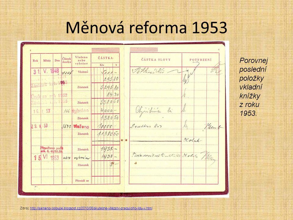 Měnová reforma 1953 Zdroj: http://samanovodoupe.blogspot.cz/2010/06/skutecne-vitezstvi-pracujiciho-lidu-v.htmlhttp://samanovodoupe.blogspot.cz/2010/06