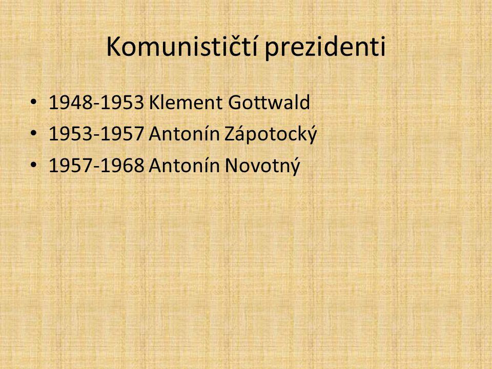 Komunističtí prezidenti 1948-1953 Klement Gottwald 1953-1957 Antonín Zápotocký 1957-1968 Antonín Novotný