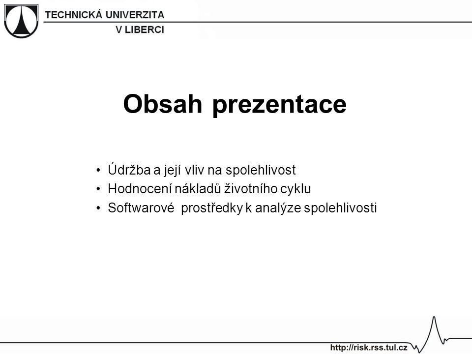 Obsah prezentace Údržba a její vliv na spolehlivost Hodnocení nákladů životního cyklu Softwarové prostředky k analýze spolehlivosti