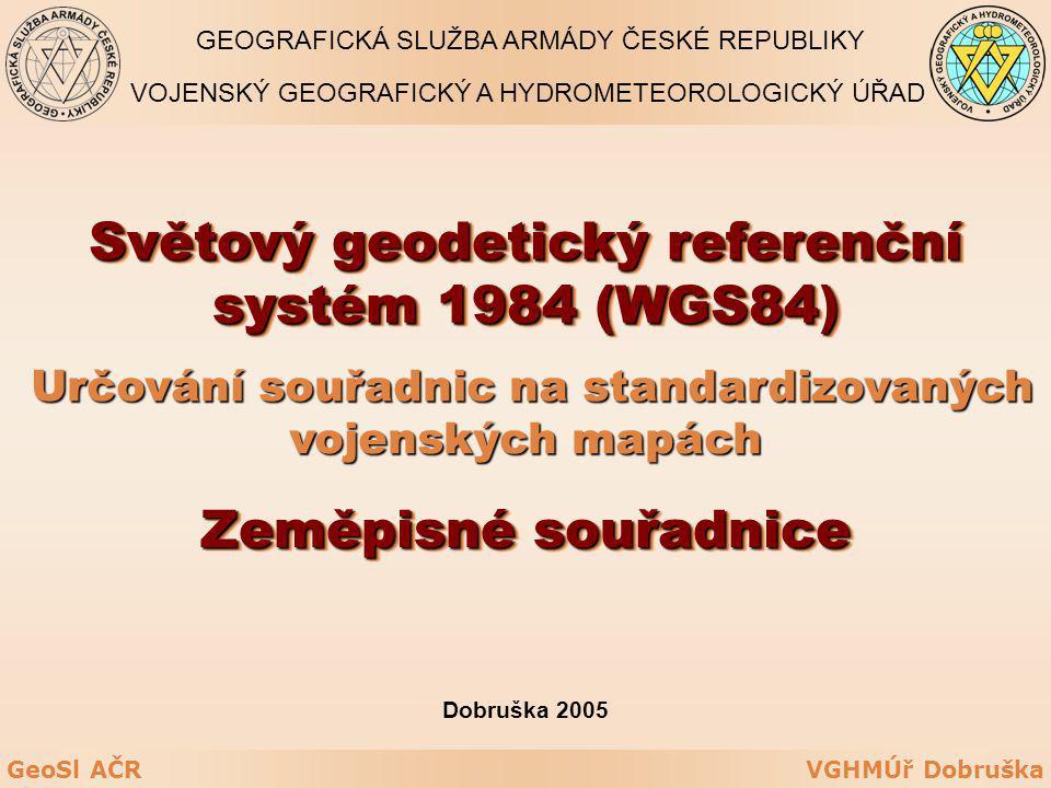 VGHMÚř DobruškaGeoSl AČR Určování souřadnic na standardizovaných vojenských mapách Určování souřadnic na standardizovaných vojenských mapách Světový g