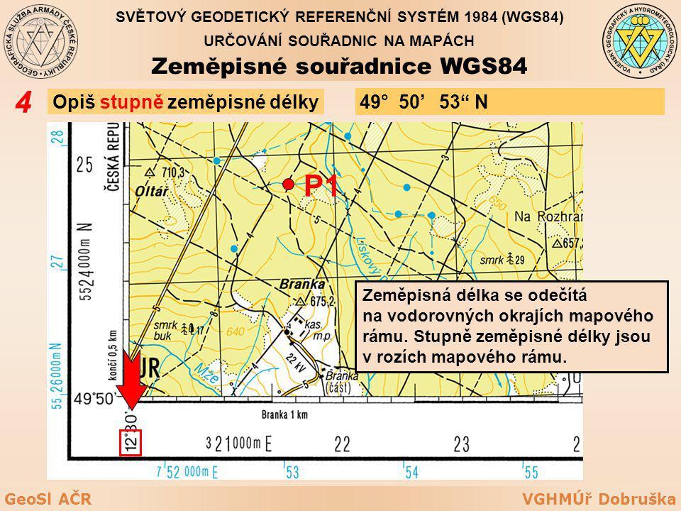 VGHMÚř DobruškaGeoSl AČR Opiš stupně zeměpisné délky 4 P1 Zeměpisná délka se odečítá na vodorovných okrajích mapového rámu. Stupně zeměpisné délky jso