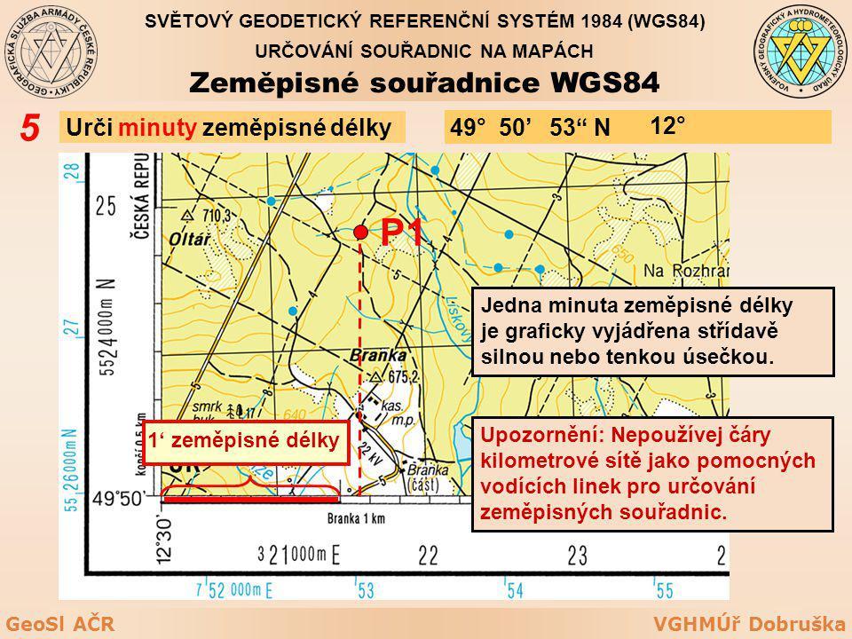 VGHMÚř DobruškaGeoSl AČR Urči minuty zeměpisné délky 5 P1 Jedna minuta zeměpisné délky je graficky vyjádřena střídavě silnou nebo tenkou úsečkou. Upoz
