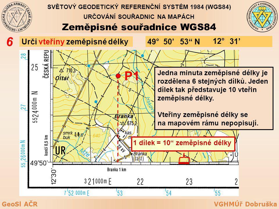 VGHMÚř DobruškaGeoSl AČR Urči vteřiny zeměpisné délky 6 P1 Jedna minuta zeměpisné délky je rozdělena 6 stejných dílků. Jeden dílek tak představuje 10