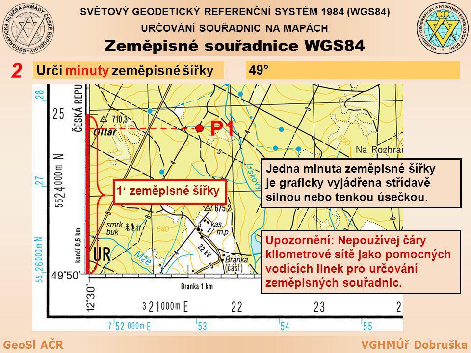 VGHMÚř DobruškaGeoSl AČR Urči minuty zeměpisné šířky 2 P1 Jedna minuta zeměpisné šířky je graficky vyjádřena střídavě silnou nebo tenkou úsečkou. 50'