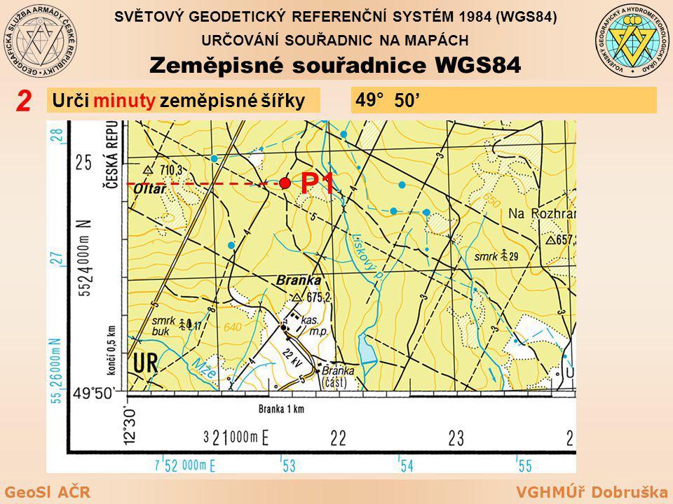 VGHMÚř DobruškaGeoSl AČR Urči minuty zeměpisné šířky 2 P1 50' 49° URČOVÁNÍ SOUŘADNIC NA MAPÁCH Zeměpisné souřadnice WGS84 SVĚTOVÝ GEODETICKÝ REFERENČN