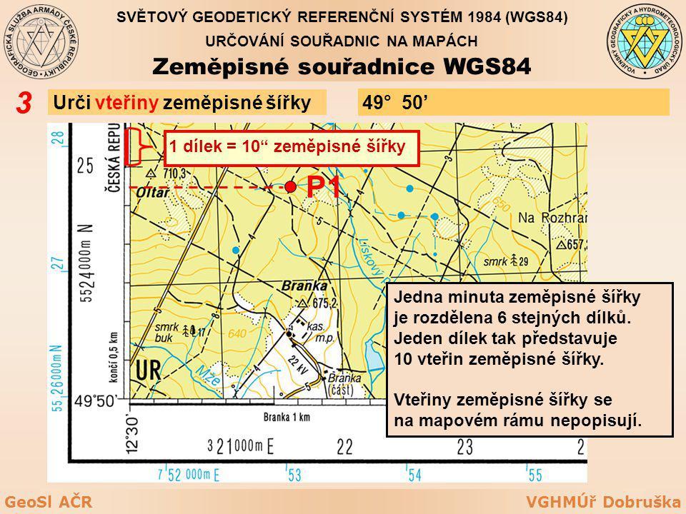 VGHMÚř DobruškaGeoSl AČR Urči vteřiny zeměpisné šířky 3 P1 Jedna minuta zeměpisné šířky je rozdělena 6 stejných dílků. Jeden dílek tak představuje 10