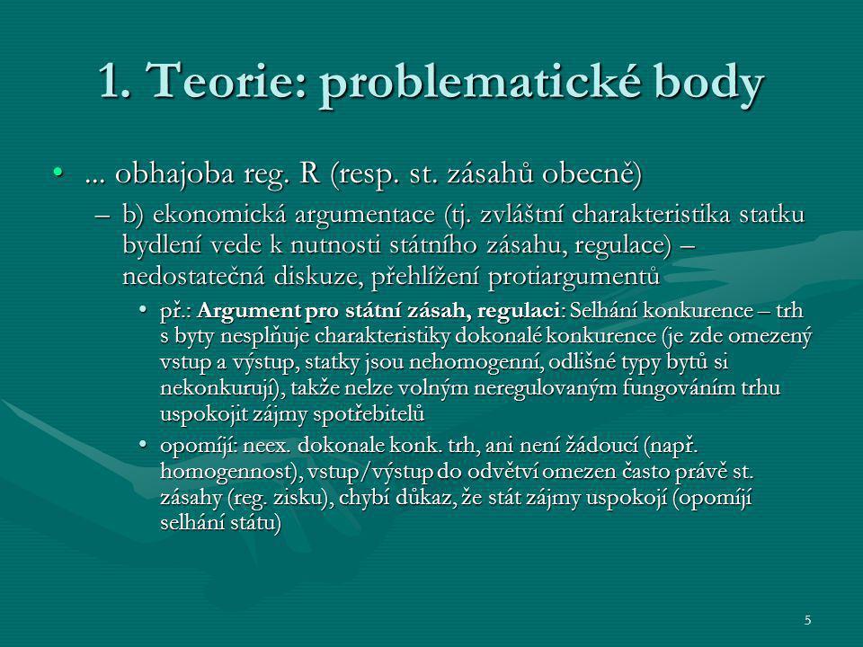 5 1. Teorie: problematické body... obhajoba reg. R (resp. st. zásahů obecně)... obhajoba reg. R (resp. st. zásahů obecně) –b) ekonomická argumentace (
