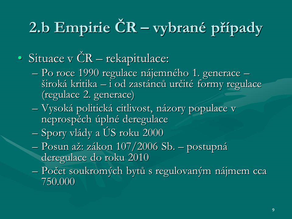 9 2.b Empirie ČR – vybrané případy Situace v ČR – rekapitulace:Situace v ČR – rekapitulace: –Po roce 1990 regulace nájemného 1.