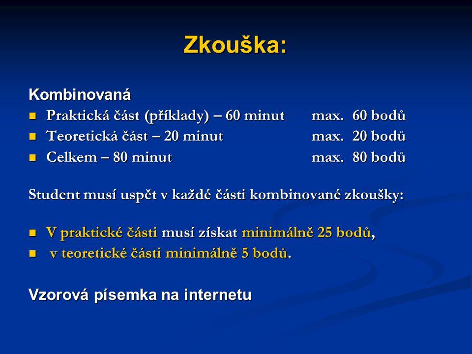 Zkouška: Kombinovaná Praktická část (příklady) – 60 minutmax. 60 bodů Praktická část (příklady) – 60 minutmax. 60 bodů Teoretická část – 20 minutmax.