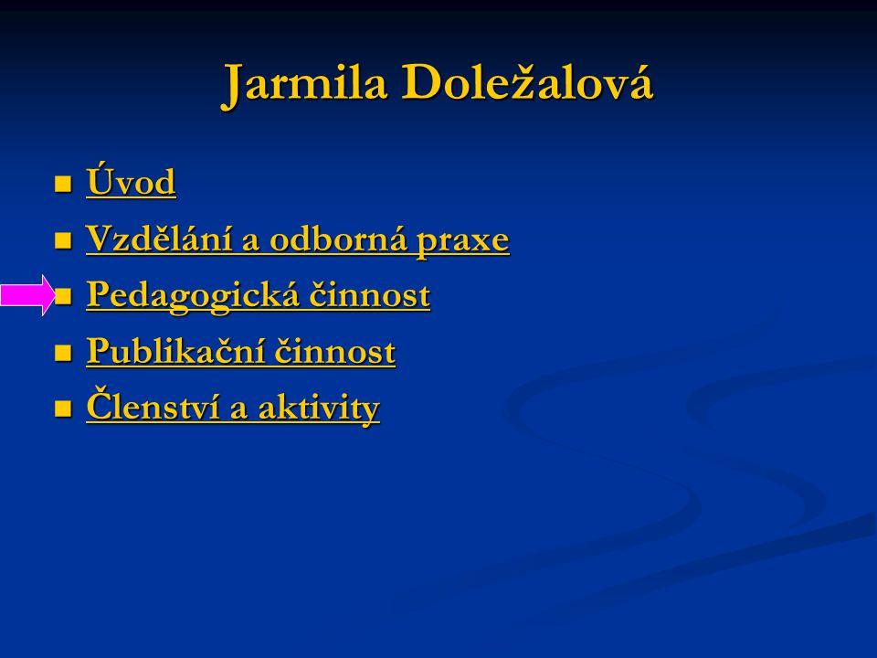 Jarmila Doležalová Úvod Úvod Úvod Vzdělání a odborná praxe Vzdělání a odborná praxe Vzdělání a odborná praxe Vzdělání a odborná praxe Pedagogická činn