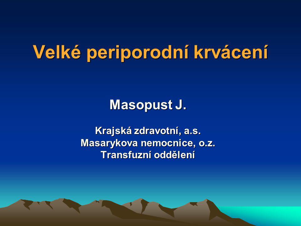 Velké periporodní krvácení Masopust J.Krajská zdravotní, a.s.