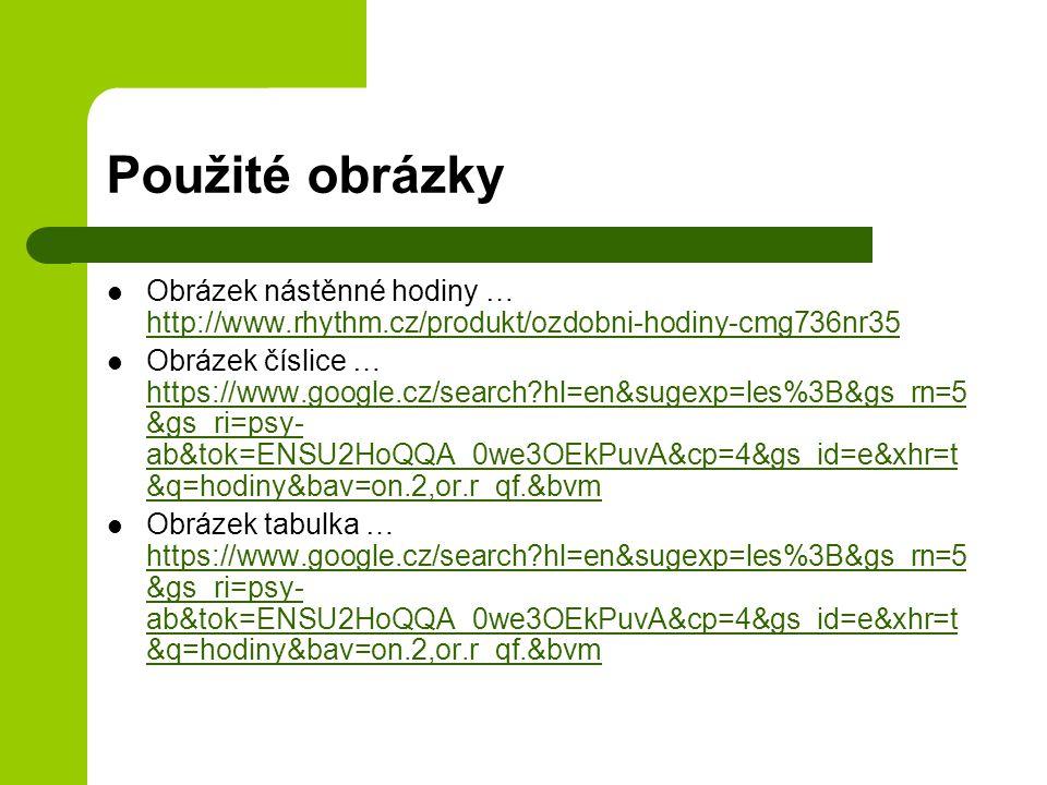 Použité obrázky Obrázek nástěnné hodiny … http://www.rhythm.cz/produkt/ozdobni-hodiny-cmg736nr35 http://www.rhythm.cz/produkt/ozdobni-hodiny-cmg736nr3