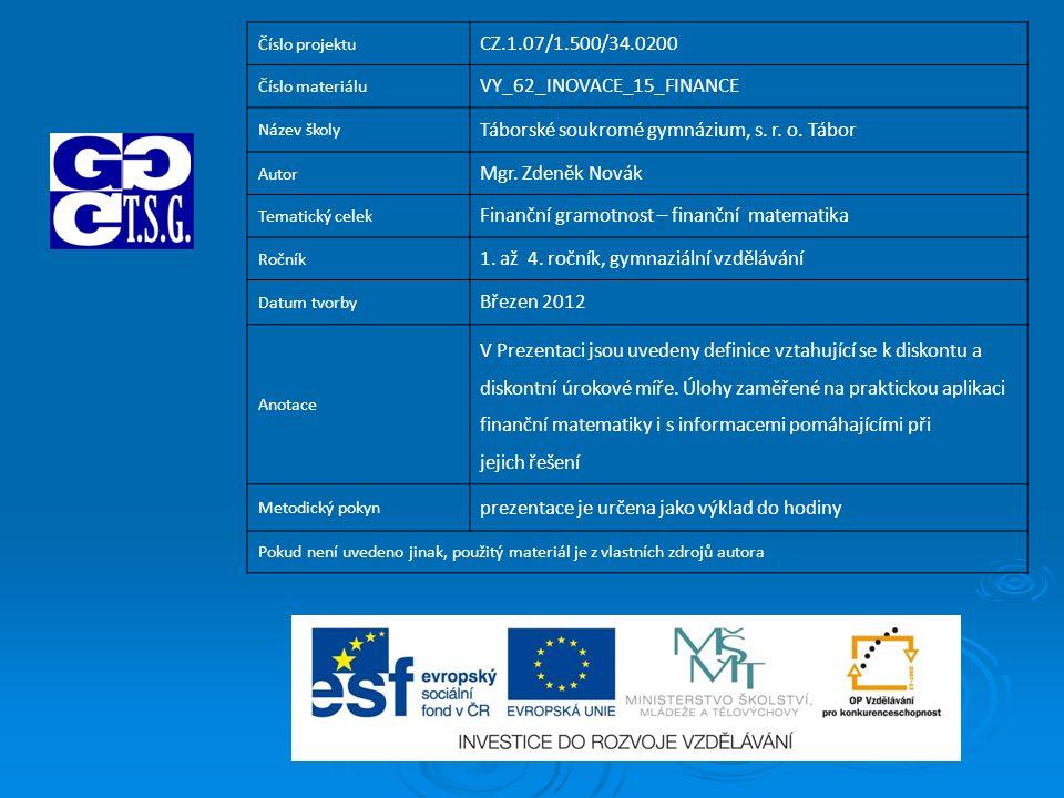 Číslo projektu CZ.1.07/1.500/34.0200 Číslo materiálu VY_62_INOVACE_15_FINANCE Název školy Táborské soukromé gymnázium, s.