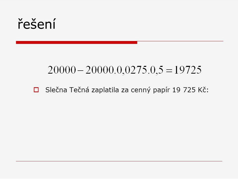 řešení  Slečna Tečná zaplatila za cenný papír 19 725 Kč: